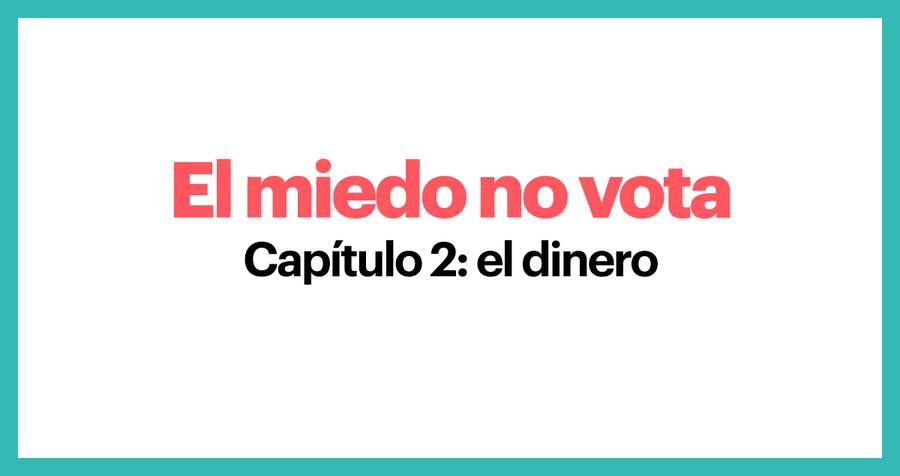 El miedo no vota. Capítulo 2: El dinero