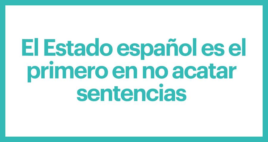 El Estado español es el primer en no acatar sentencias