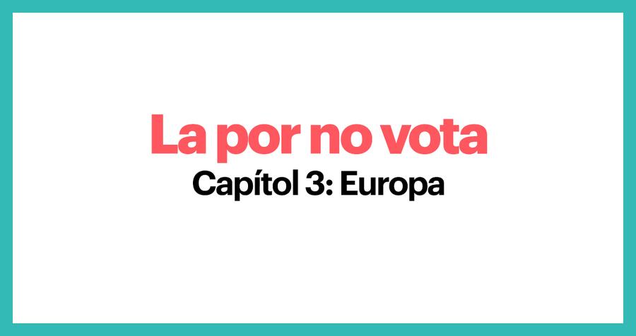 La por no vota. Capítol 3: Europa