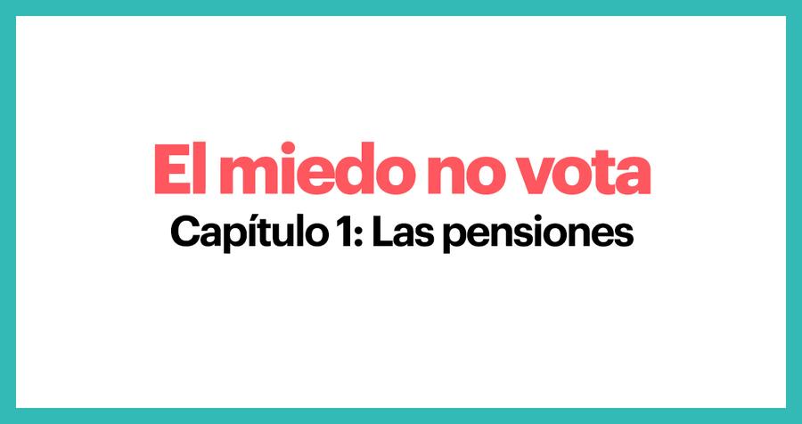 El miedo no vota. Capítulo 1: Las Pensiones