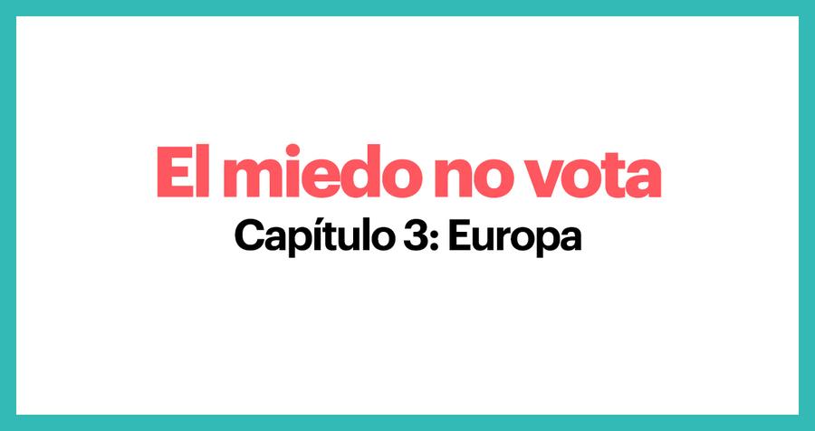 El miedo no vota. Capítulo 3: Europa